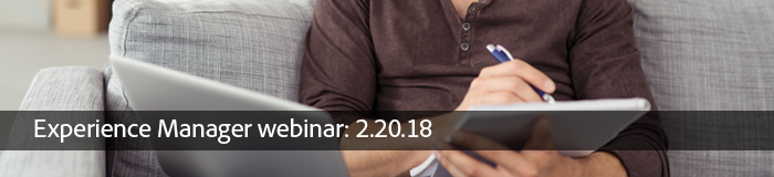 Experience Manager webinar: 2.20.18
