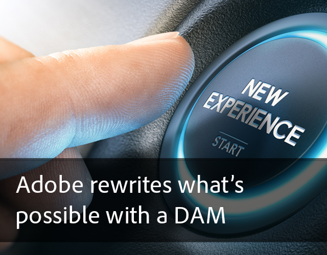 Adobe rewrites what's possible with a DAM