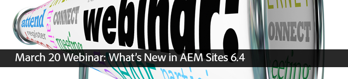March 20 Webinar: What's New in AEM Sites 6.4