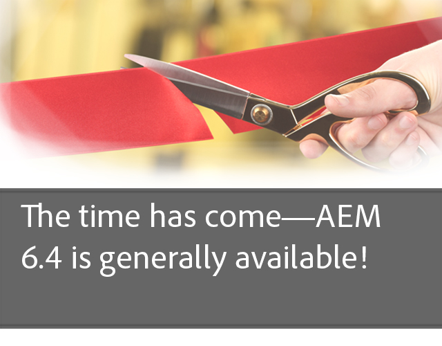 The time has come—AEM 6.4 is generally available