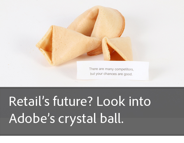 Retail's future? Look into Adobe's crystal ball