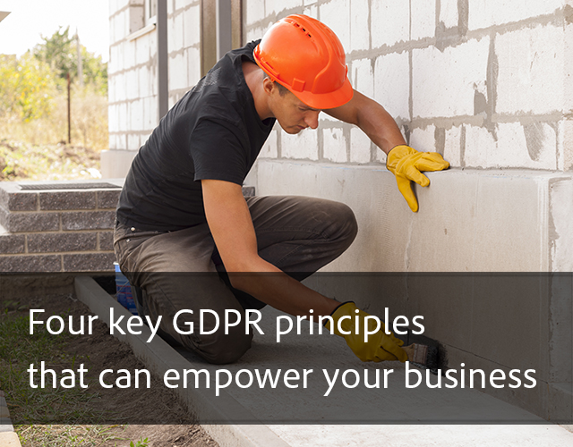 Four key GDPR principles that can empower your business