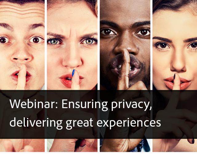 Webinar: Ensuring privacy, delivering great experiences