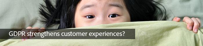 GDPR strengthens customer experiences?