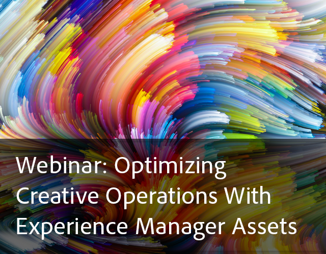 Webinar: Optimizing Creative Operations With Experience Manager Assets