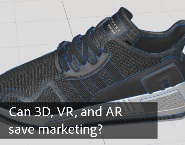 Can 3D, VR, and AR save marketing?