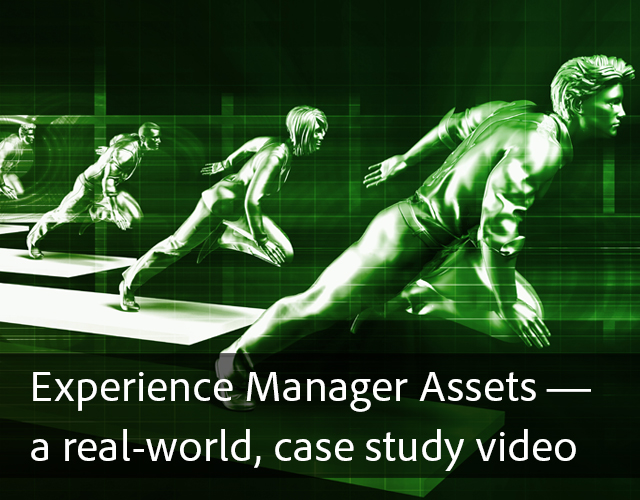 Experience Manager Assets — a real-world, case study video