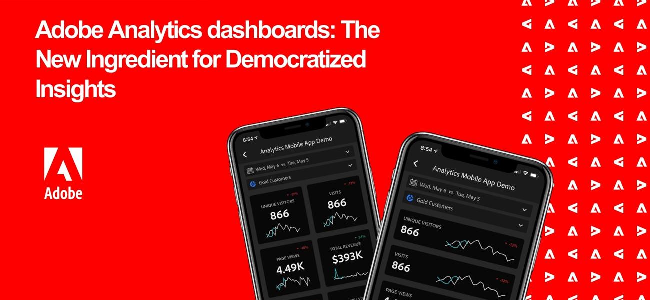Adobe Analytics Dashboards: A New Ingredient for DemocratizedInsights