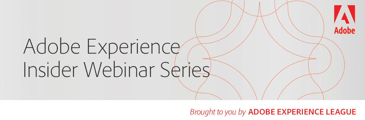 Adobe Experience Insider Webinar Series