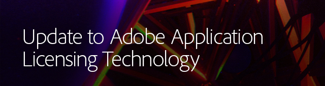 Update to Adobe application licensing technology